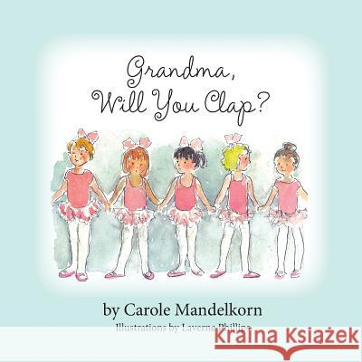 Grandma, Will You Clap? Carole Mandelkorn Laverne Phillips 9781614931966