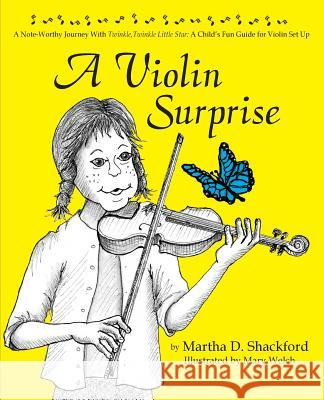 A Violin Surprise, a Note-Worthy Journey with Twinkle, Twinkle Little Star: A Child's Fun Guide for Violin Set Up Martha D. Shackford Mary Welch 9781614932499