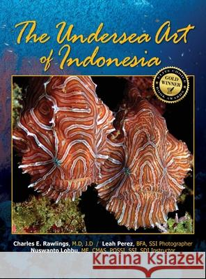 The Undersea Art of Indonesia M. D. J. D. Rawlings Bfa Leah Perez Me Cmas Lobbu 9781614937050