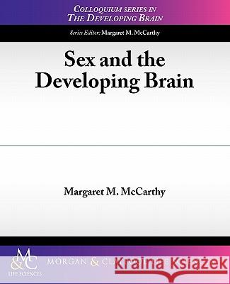 Sex and the Developing Brain Margaret McCarthy 9781615040605 Biota Publishing