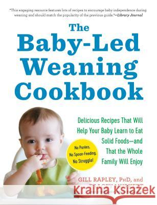The Baby-Led Weaning Cookbook: Delicious Recipes That Will Help Your Baby Learn to Eat Solid Foods--And That the Whole Family Will Enjoy Gill Rapley Tracey Murkett 9781615190492