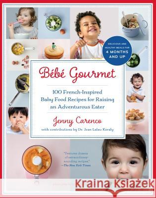 Bb Gourmet: 100 French-Inspired Baby Food Recipes for Raising an Adventurous Eater Jenny Carenco 9781615190706