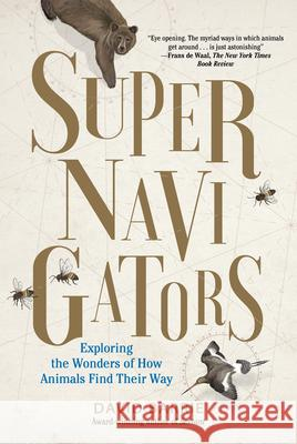Supernavigators: The Astounding New Science of How Animals Find Their Way David Barrie 9781615195374