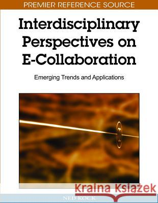 Interdisciplinary Perspectives on E-Collaboration: Emerging Trends and Applications Ned Kock 9781615206766