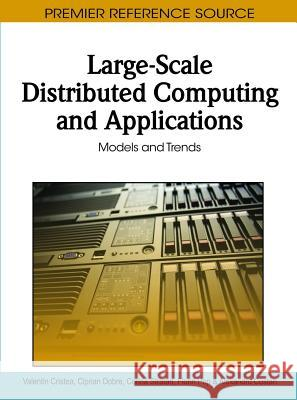 Large-Scale Distributed Computing and Applications : Models and Trends Valentin Cristea Ciprian Dobre Corina Stratan 9781615207039