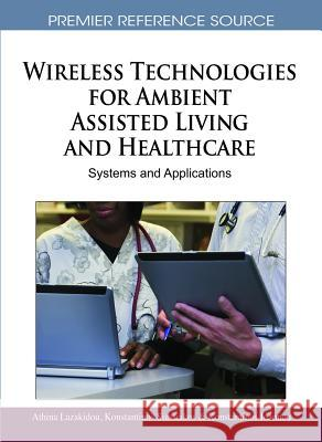 Wireless Technologies for Ambient Assisted Living and Healthcare: Systems and Applications Athina Lazakidou Konstantinos Ioannou Konstantinos Siassiakos 9781615208050