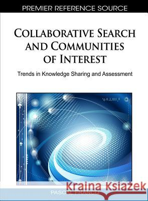 Collaborative Search and Communities of Interest: Trends in Knowledge Sharing and Assessment Pascal Francq 9781615208418