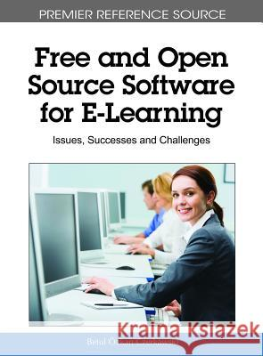 Free and Open Source Software for E-Learning : Issues, Successes and Challenges Betul Ozkan 9781615209170