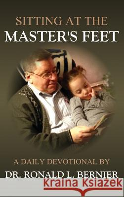 Sitting at the Master's Feet --- A Daily Devotional Dr Ronald L. Bernier 9781615291649