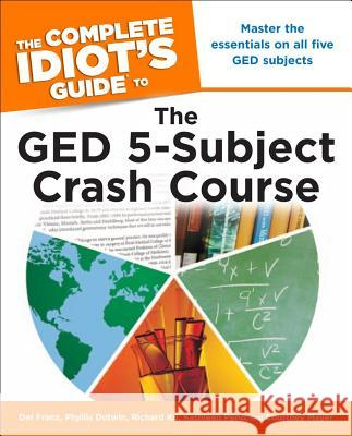 The Complete Idiot's Guide to the GED 5-Subject Crash Course Del Franz Phyllis Dutwin Courtney Mayer 9781615641413