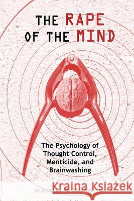 The Rape of the Mind: The Psychology of Thought Control, Menticide, and Brainwashing MD Joost a. M. Meerloo 9781615773763