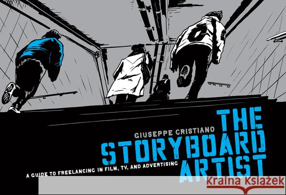 The Storyboard Artist: A Guide to Freelancing in Film, TV, and Advertising Giuseppe Cristiano 9781615930838