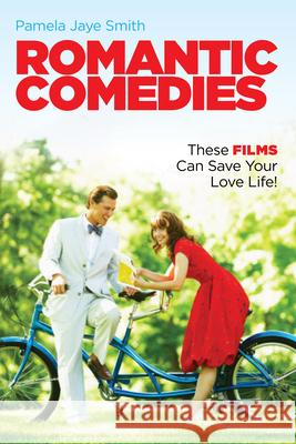 Romantic Comedies: These Films Can Save Your Love Life!  9781615932511