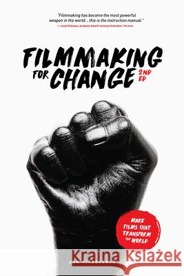 Filmmaking for Change, 2nd Edition: Make Films That Transform the World Jon Fitzgerald 9781615932771