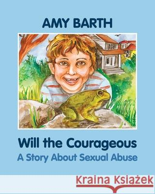 Will the Courageous: A Story about Sexual Abuse Amy Barth Richa Kinra 9781615990009
