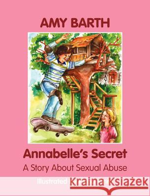 Annabelle's Secret: A Story about Sexual Abuse Amy Barth Richa Kinra 9781615990993