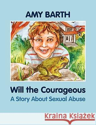 Will the Courageous: A Story about Sexual Abuse Amy Barth Richa Kinra 9781615991006