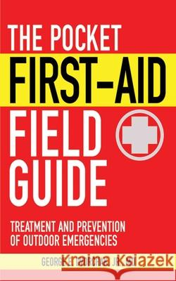 The Pocket First-Aid Field Guide: Treatment and Prevention of Outdoor Emergencies George E., Jr. Dvorchak 9781616081157