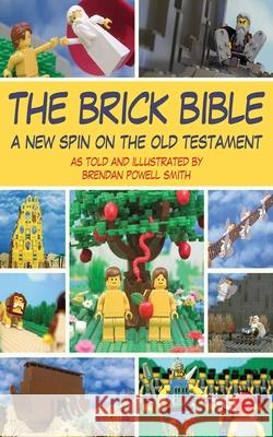 The Brick Bible: A New Spin on the Old Testament Brendan Powell Smith 9781616084219