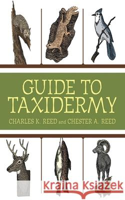 Guide to Taxidermy Charles K. Reed Chester A. Reed  9781616085391