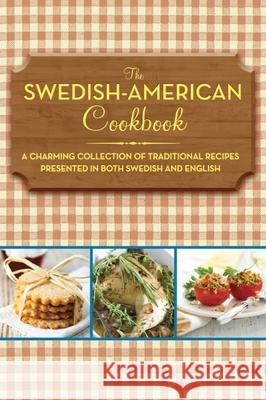 The Swedish-American Cookbook: A Charming Collection of Traditional Recipes Presented in Both Swedish and English Sophia Lindhal Anonymous 9781616085575