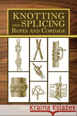 Knotting and Splicing Ropes and Cordage Paul N. Hasluck 9781616086787