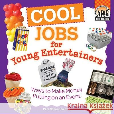 Cool Jobs for Young Entertainers: Ways to Make Money Putting on an Event Pam Scheunemann 9781616131999