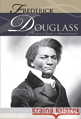Frederick Douglass: Fugitive Slave and Abolitionist: Fugitive Slave and Abolitionist Sue Vande 9781616135133