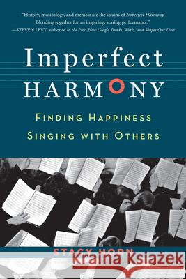 Imperfect Harmony: Finding Happiness Singing with Others Stacy Horn 9781616200411