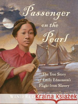 Passenger on the Pearl: The True Story of Emily Edmonson's Flight from Slavery Winifred Conkling 9781616205508