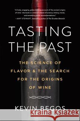 Tasting the Past: The Science of Flavor and the Search for the Origins of Wine Kevin Begos 9781616205775