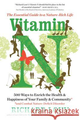 Vitamin N: The Essential Guide to a Nature-Rich Life Richard Louv 9781616205782