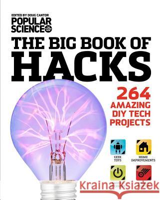 The Big Book of Hacks: 264 Amazing DIY Tech Projects Doug Cantor 9781616283995