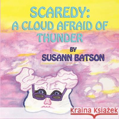 Scaredy: A Cloud Afraid of Thunder Susann Batson 9781616330538