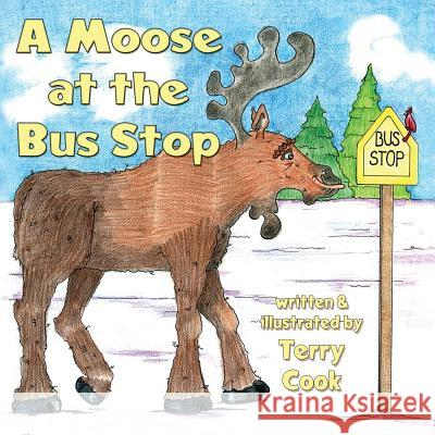 A Moose at the Bus Stop Terry Cook Terry Cook 9781616333782