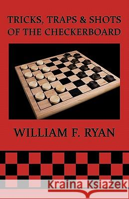 Tricks, Traps & Shots of the Checkerboard William F. Ryan 9781616460785