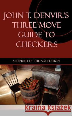 Three Move Guide to Checkers John T. Denvir 9781616461027