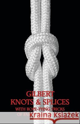 Gilbert Knots & Splices with Rope-Tying Tricks Alfred C. Gilbert 9781616461829