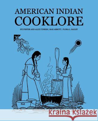 American Indian Cooklore (Classic Reprints) Sylvester Tinker Mae Abbott Flora L. Bailey 9781616462802