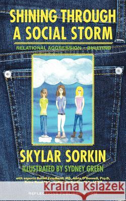 Shining Through a Social Storm: Navigating Through Relational Aggression, Bullying, and Popularity Skylar Sinclaire Sorkin Sydney Green Colleen Carter Ster 9781616600044