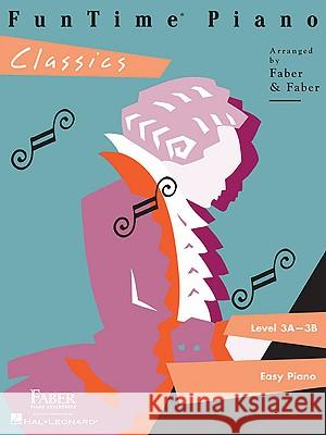 Funtime Piano Classics: Level 3a-3b Nancy And Randall Faber 9781616770228 Faber Piano Adventures