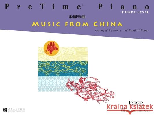 Pretime Piano Music from China: Primer Level Nancy Faber Randall Faber 9781616777234 Faber Piano Adventures