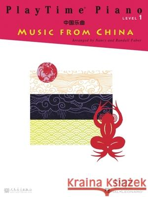 Playtime Piano Music from China: Level 1 Nancy Faber Randall Faber 9781616777241 Faber Piano Adventures