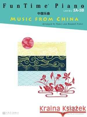 Funtime Piano Music from China: Level 3a-3b Nancy Faber Randall Faber 9781616777272 Faber Piano Adventures