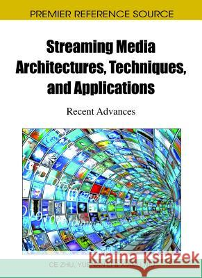 Streaming Media Architectures, Techniques, and Applications: Recent Advances Ce Zhu Yuenan Li Xiamu Niu 9781616928315