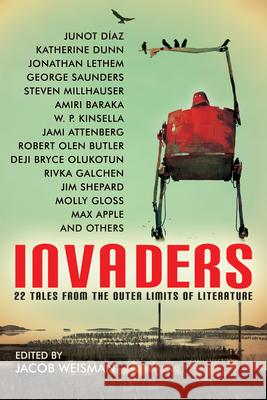 Invaders: 22 Tales from the Outer Limits of Literature Jim Shepard W. P. Kinsella Steven Millhauser 9781616962104
