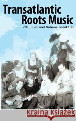 Transatlantic Roots Music: Folk, Blues, and National Identities Jill Terry Neil A. Wynn 9781617032882