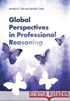 Global Perspectives in Professional Reasoning Marilyn B. Cole Jennifer Creek 9781617116353 Slack