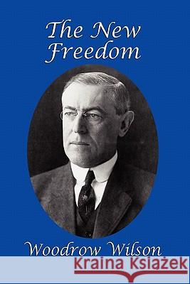 The New Freedom Woodrow Wilson 9781617200656