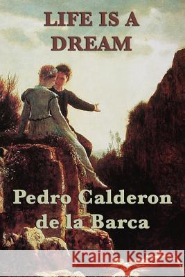 Life Is a Dream Pedro Calderon de la Barca   9781617206399